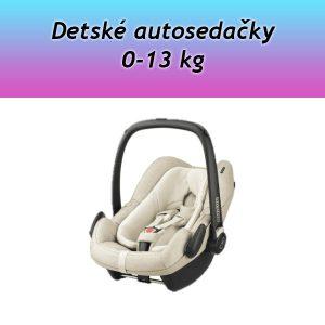 Autosedačky 0-13 kg